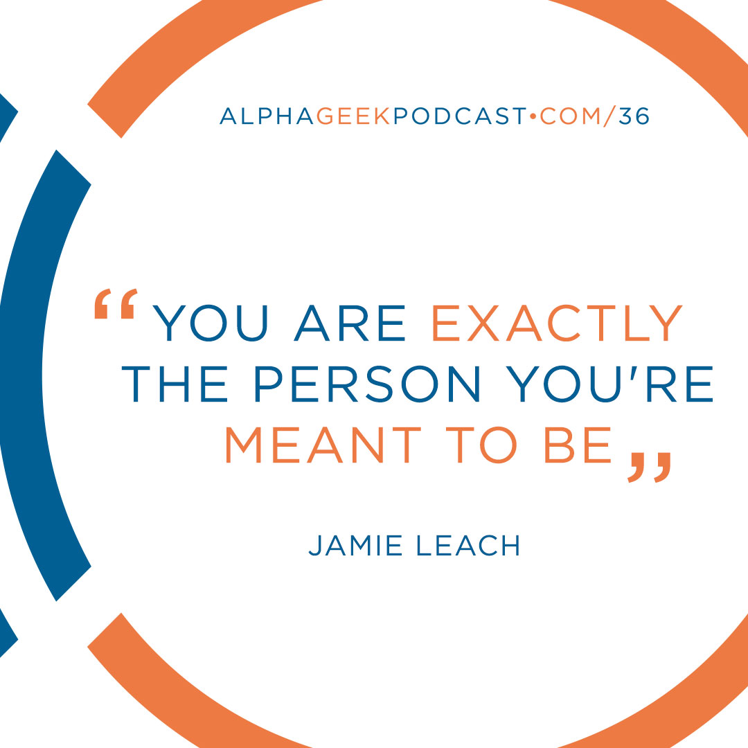 """You are exactly the person you're mean to be""—Jamie Leach"